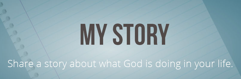 Do you have a story to share of what God has been doing in your life? Share it with us!