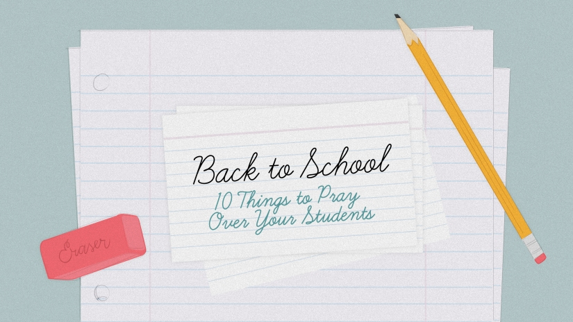 Back to School:  10 Things to Pray Over YourStudents