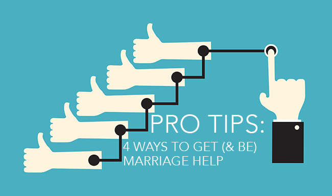 Pro Tips: 4 Ways to Get (& Be) Marriage Help