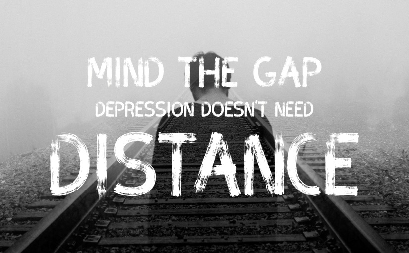 Mind the Gap – Depression Doesn't Need Distance
