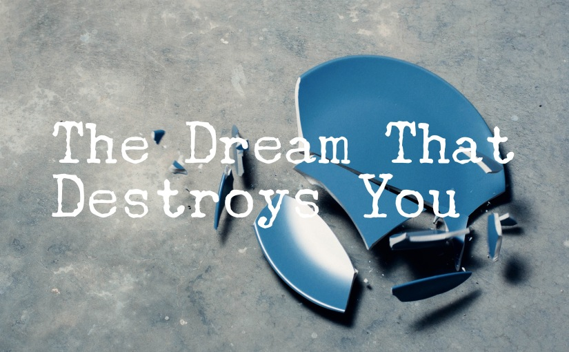 The Dream that Destroys You