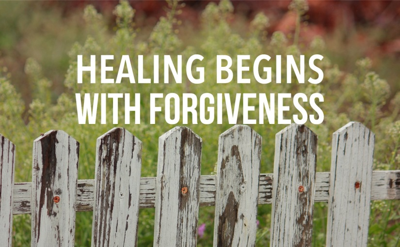 Healing Begins with Forgiveness