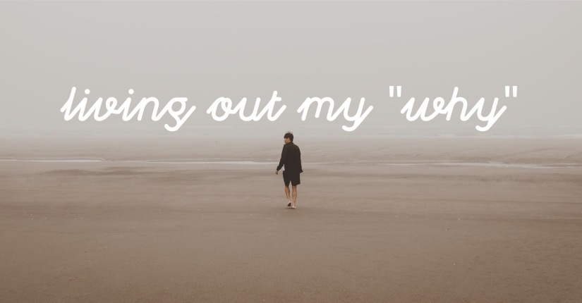 """Living Out My """"Why"""""""