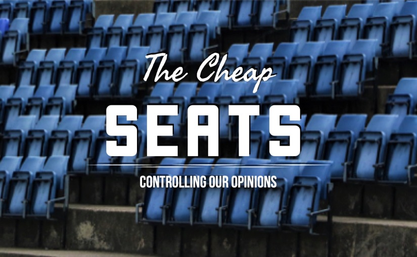 The Cheap Seats: Controlling Our Opinions