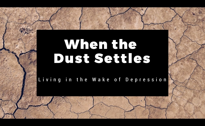 When the Dust Settles: Living in the Wake of Depression