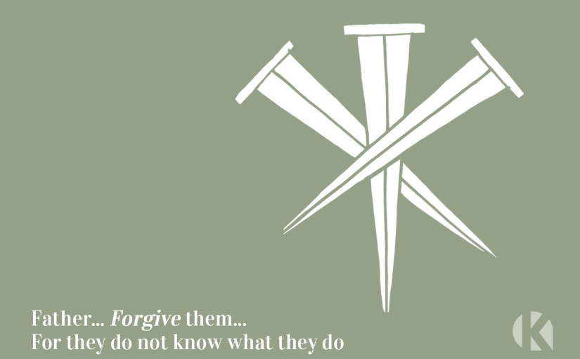 "7 Sayings of Jesus – Day 1: ""Forgive them"""