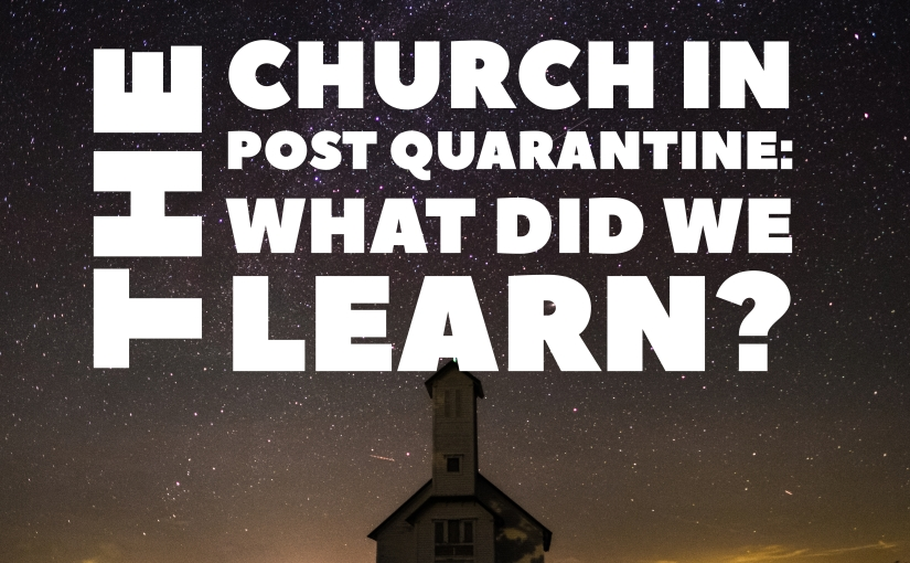 The Church in Post Quarantine: What did welearn?